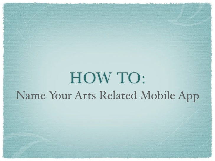 HOW TO:Name Your Arts Related Mobile App