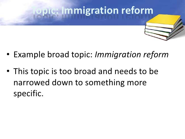 how to narrow a research topic topic immigration reform• example
