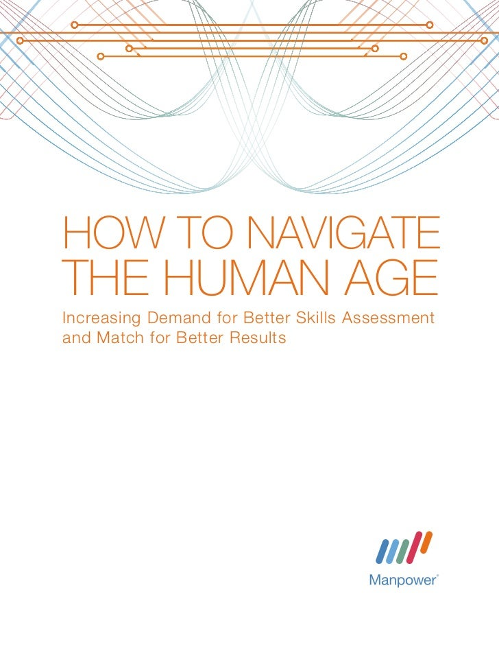 HOW TO NAVIGATETHE HUMAN AGEIncreasing Demand for Better Skills Assessmentand Match for Better Results                HOW ...