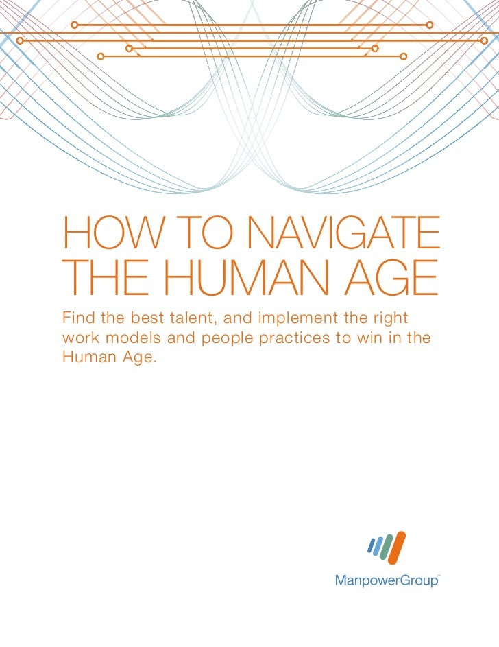 HOW TO NAVIGATETHE HUMAN AGEFind the best talent, and implement the rightwork models and people practices to win in theHum...
