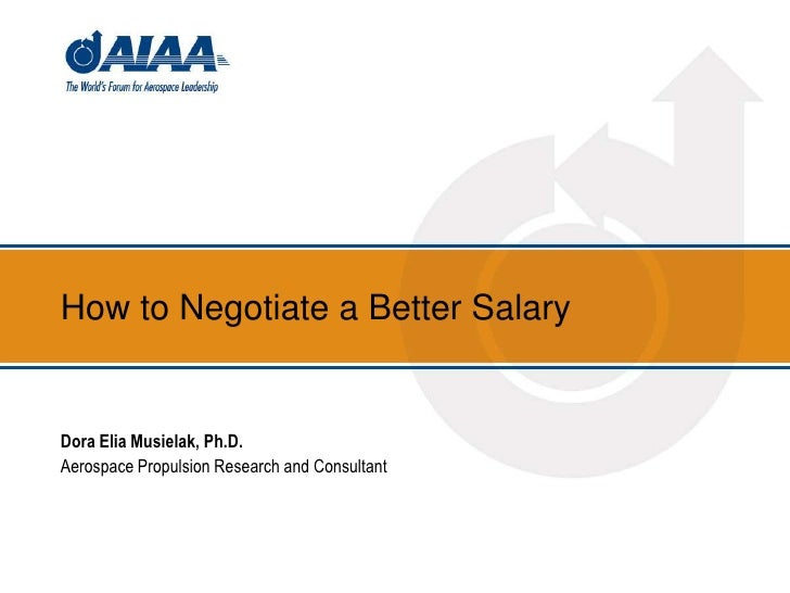 How to Negotiate a Better Salary<br />Dora Elia Musielak, Ph.D.<br />Aerospace Propulsion Research and Consultant<br />