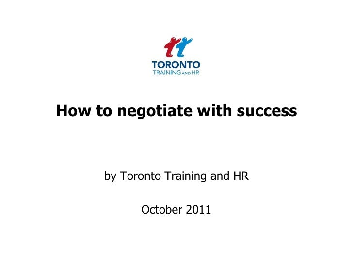 How to negotiate with success<br />by Toronto Training and HR <br />October 2011<br />