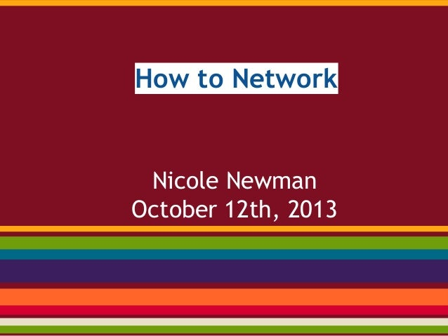 How to Network Nicole Newman October 12th, 2013