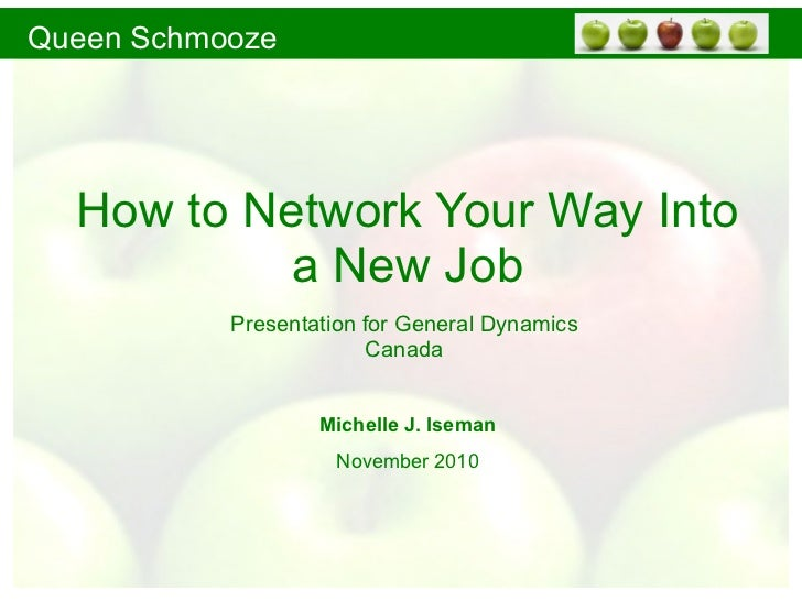 How to Network Your Way Into a New Job Presentation for General Dynamics Canada Michelle J. Iseman November 2010