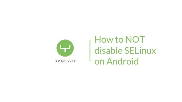 How to NOT disable SELinux on Android
