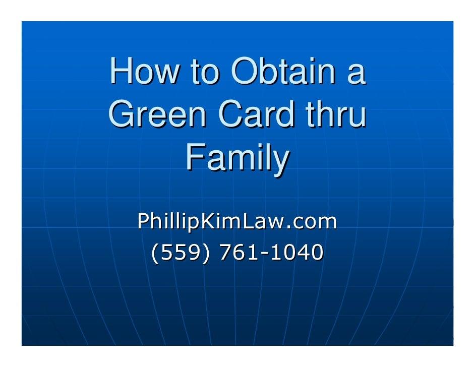 How to Obtain a Green Card thru     Family  PhillipKimLaw.com   (559) 761-1040
