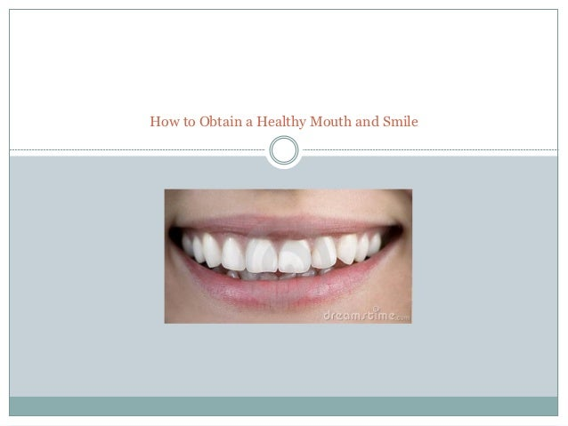 How to Obtain a Healthy Mouth and Smile