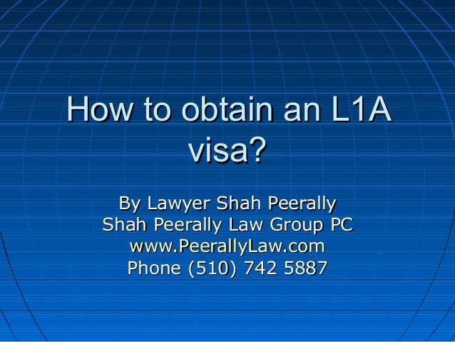 How to obtain an L1AHow to obtain an L1A visa?visa? By Lawyer Shah PeerallyBy Lawyer Shah Peerally Shah Peerally Law Group...