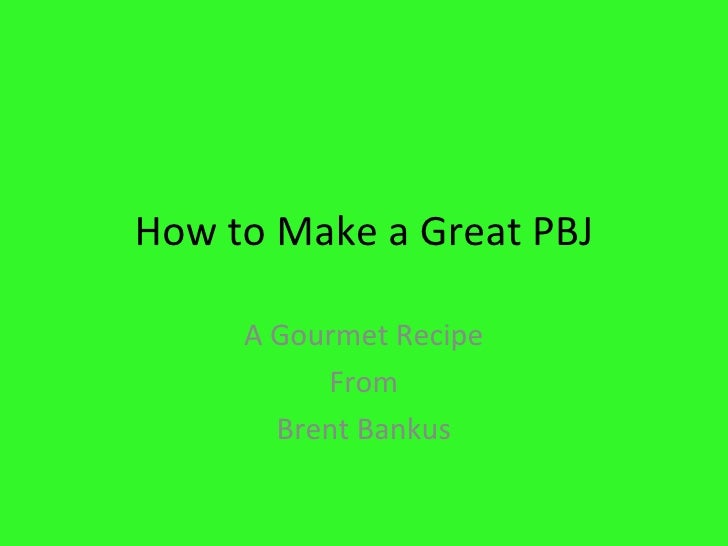 How to Make a Great PBJ A Gourmet Recipe From Brent Bankus