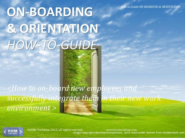 <How to on-board new employees and successfully integrate them in their new work environment > ON-BOARDING & ORIENTATION H...
