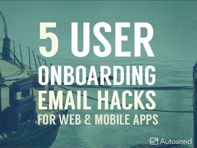 5 USER ONBOARDING EMAIL HACKS FOR WEB & MOBILE APPS