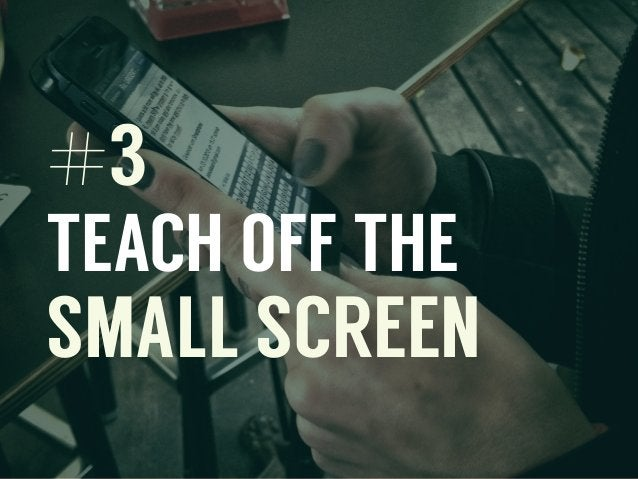 #3 TEACH OFF THE SMALL SCREEN