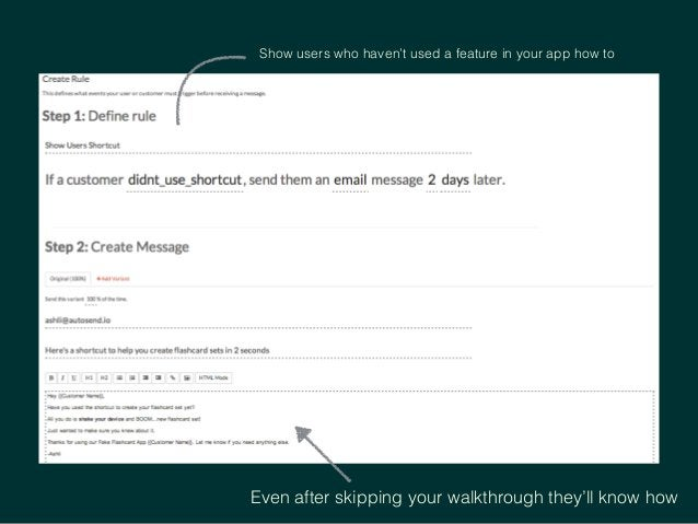 Show users who haven't used a feature in your app how to Even after skipping your walkthrough they'll know how