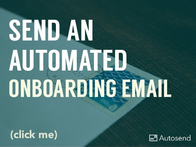 SEND AN AUTOMATED ONBOARDING EMAIL (click me)