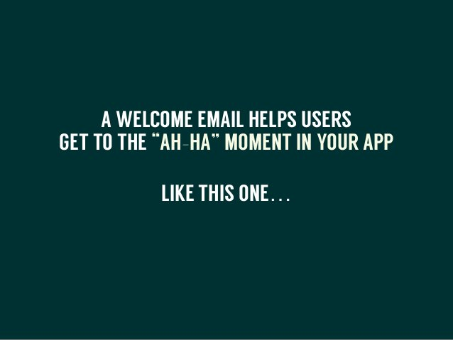 """A WELCOME EMAIL HELPS USERS GET TO THE """"AH-HA"""" MOMENT IN YOUR APP LIKE THIS ONE… !"""