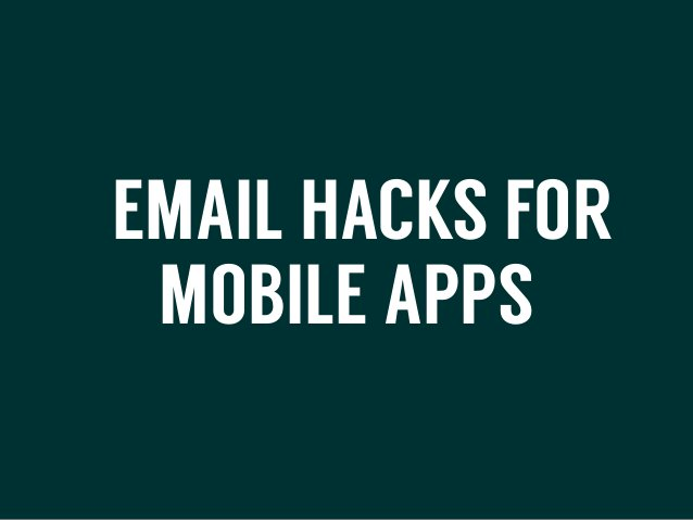 EMAIL HACKS FOR MOBILE APPS