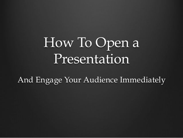 How To Open a Presentation And Engage Your Audience Immediately
