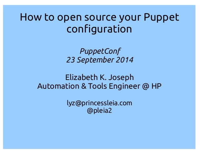 How to open source your Puppet  con guration  PuppetConf  23 September 2014  Elizabeth K. Joseph  Automation & Tools Engin...