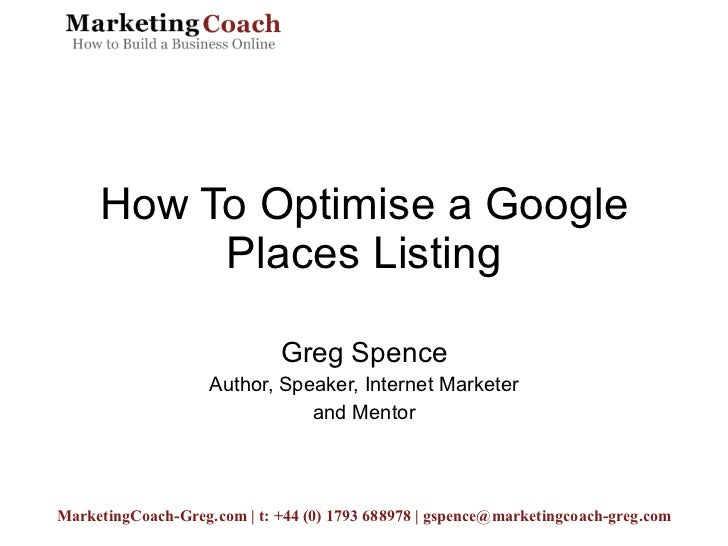 Greg Spence Author, Speaker, Internet Marketer and Mentor How To Optimise a Google Places Listing