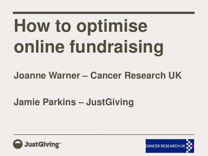 Joanne Warner – Cancer Research UK<br />Jamie Parkins – JustGiving <br />How to optimise online fundraising<br />
