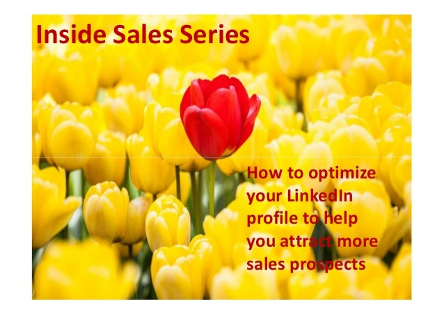 Inside Sales Series  How to optimize your LinkedIn profile to help you attract more sales prospects