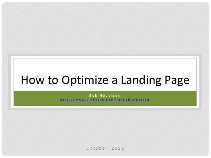 How to Optimize a Landing Page                   Bob Hebeisen       http://www.Linkedin.com/in/BobHebeisen                ...