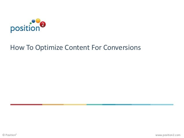 www.position2.com© Position2 How To Optimize Content For Conversions