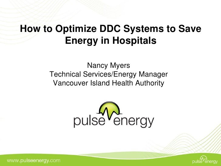How to Optimize DDC Systems to Save         Energy in Hospitals                  Nancy Myers      Technical Services/Energ...