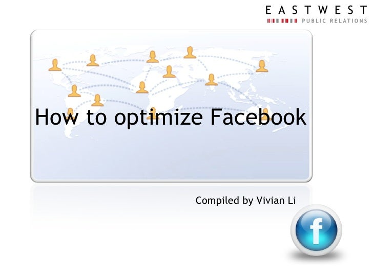 How to optimize Facebook Compiled by Vivian Li