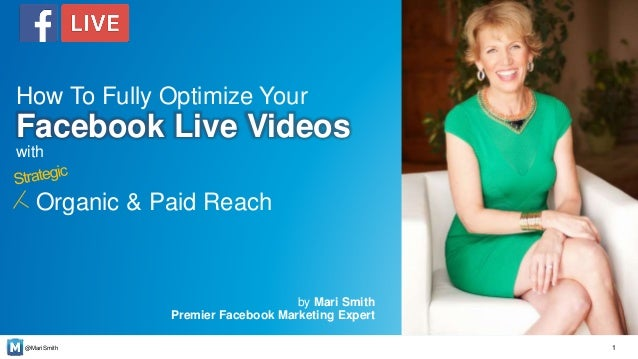 @MariSmith by Mari Smith Premier Facebook Marketing Expert 1 How To Fully Optimize Your Facebook Live Videos with Organic ...