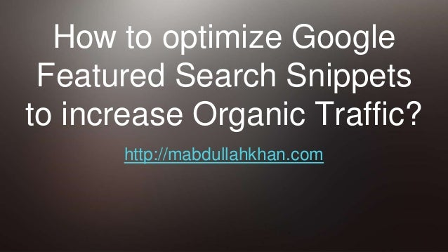 How to optimize Google Featured Search Snippets to increase Organic Traffic? http://mabdullahkhan.com