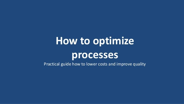 1 How to optimize processes Practical guide how to lower costs and improve quality