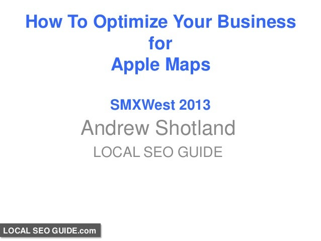 How To Optimize Your Business                 for            Apple Maps                      SMXWest 2013               An...