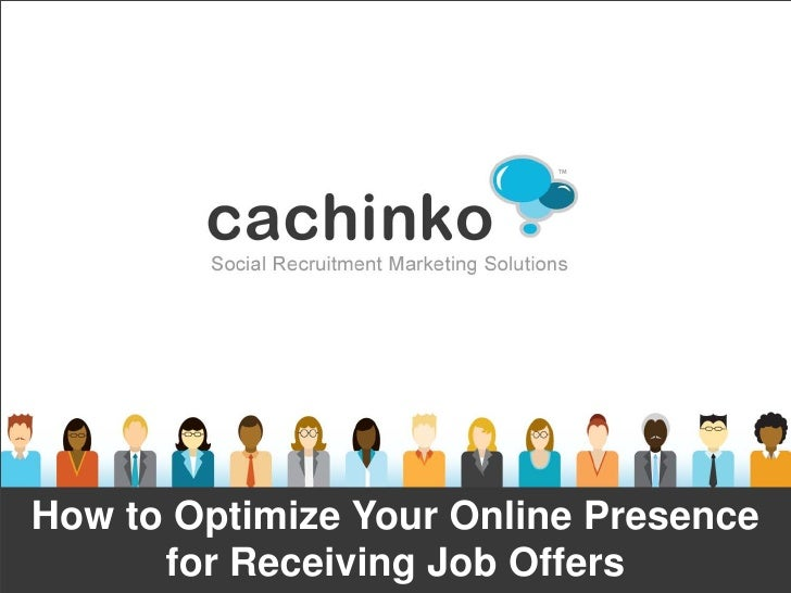 How to Optimize Your Online Presence      for Receiving Job Offers           Contact Heather at heather@comerecommended.com