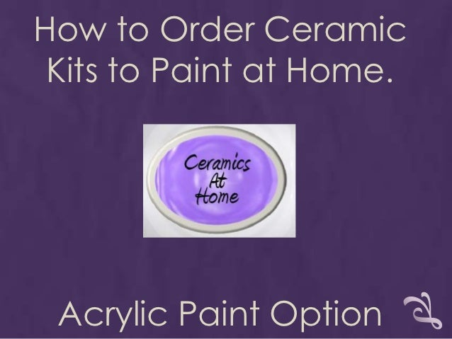 How to Order Ceramic Kits to Paint at Home. Acrylic Paint Option