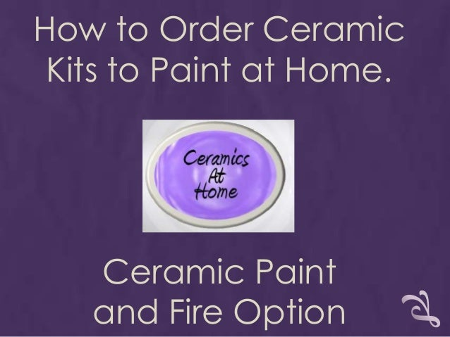 How to Order Ceramic Kits to Paint at Home.   Ceramic Paint   and Fire Option