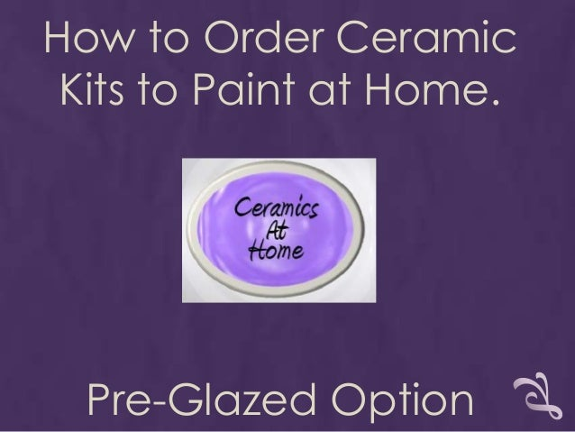 How to Order Ceramic Kits to Paint at Home.  Pre-Glazed Option