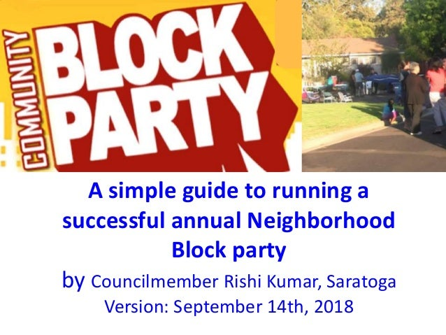 A simple guide to running a successful annual Neighborhood Block party by Councilmember Rishi Kumar, Saratoga Version: Sep...