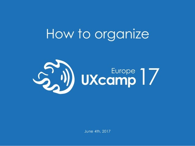 How to organize UXcamp17 June 4th, 2017