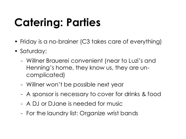 Catering: Parties • Friday is a no-brainer (C3 takes care of everything) • Saturday: - Willner Brauerei convenient (near t...