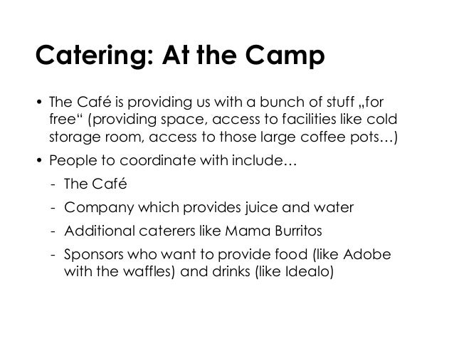 """Catering: At the Camp • The Café is providing us with a bunch of stuff """"for free"""" (providing space, access to facilities l..."""