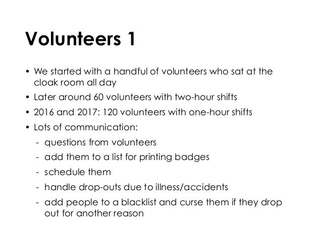 Volunteers 1 • We started with a handful of volunteers who sat at the cloak room all day • Later around 60 volunteers with...