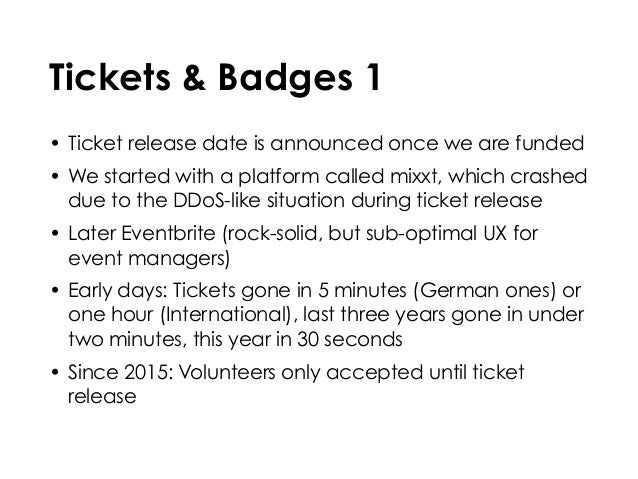 Tickets & Badges 1 • Ticket release date is announced once we are funded • We started with a platform called mixxt, which ...