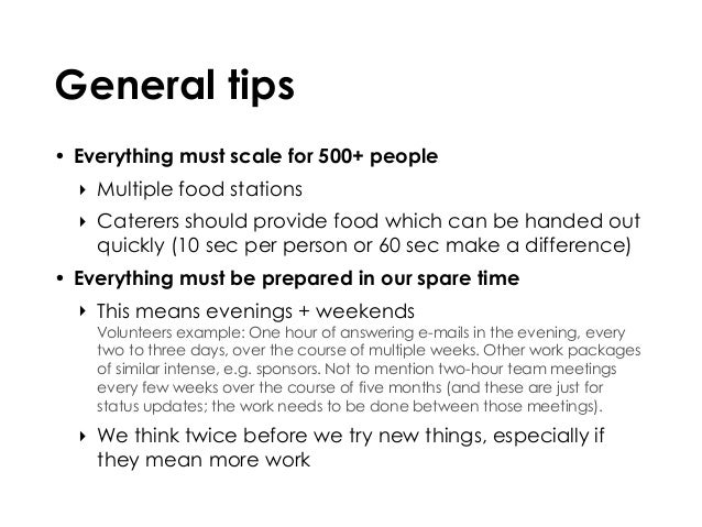 General tips • Everything must scale for 500+ people ‣ Multiple food stations ‣ Caterers should provide food which can be ...
