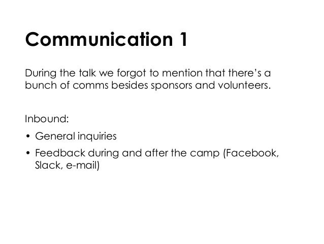 Communication 1 During the talk we forgot to mention that there's a bunch of comms besides sponsors and volunteers. Inboun...