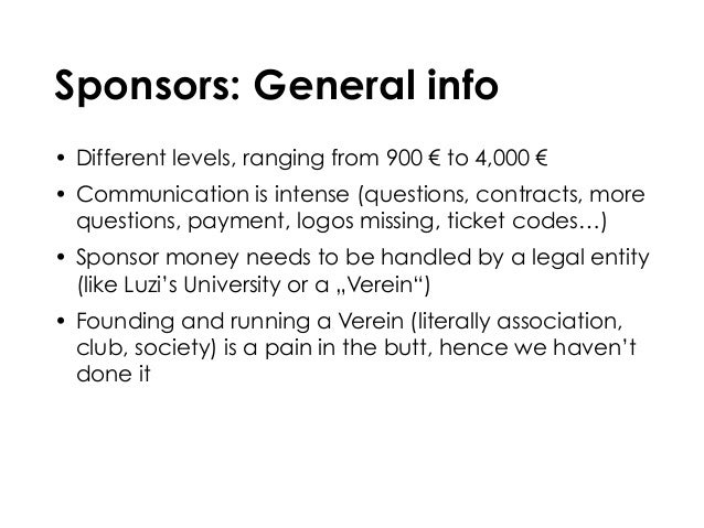 Sponsors: General info • Different levels, ranging from 900 € to 4,000 € • Communication is intense (questions, contracts,...