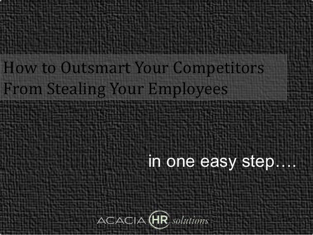 How to Outsmart Your Competitors  From Stealing Your Employees  in one easy step….