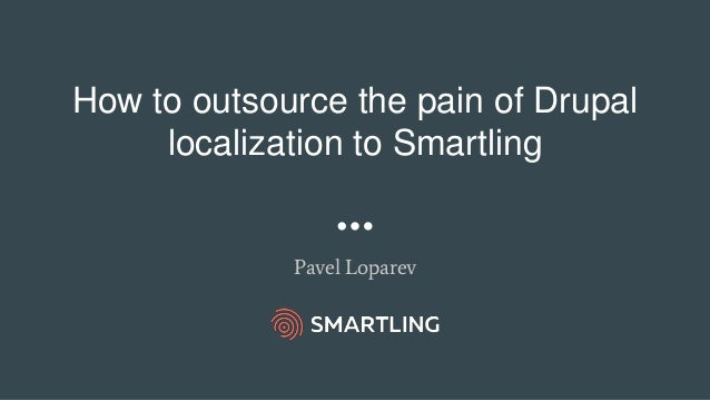 How to outsource the pain of Drupal localization to Smartling Pavel Loparev