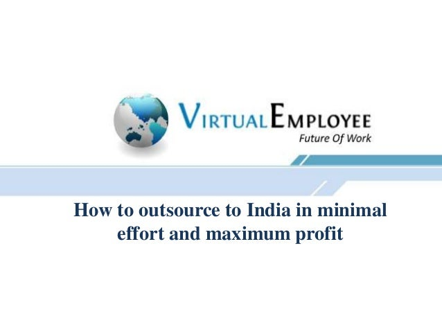 How to outsource to India in minimal    effort and maximum profit