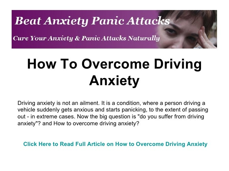 How To Overcome Driving Anxiety Driving anxiety is not an ailment. It is a condition, where a person driving a vehicle sud...